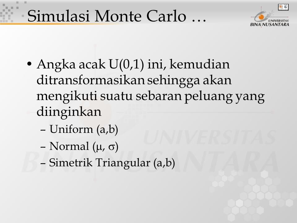Simulasi Monte Carlo … Angka acak U(0,1) ini, kemudian ditransformasikan sehingga akan mengikuti suatu sebaran peluang yang diinginkan.