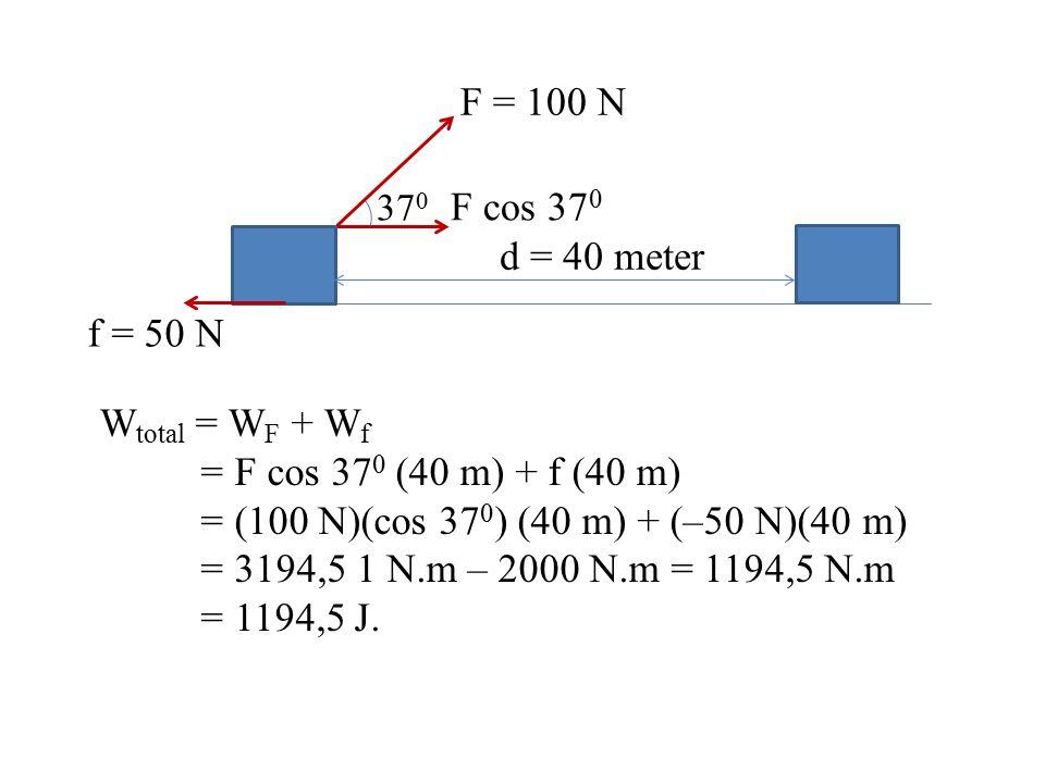= (100 N)(cos 370) (40 m) + (–50 N)(40 m)