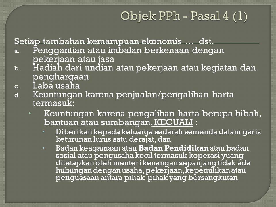 Objek PPh - Pasal 4 (1) Setiap tambahan kemampuan ekonomis … dst.