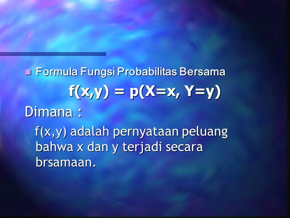 f(x,y) = p(X=x, Y=y) Dimana : Formula Fungsi Probabilitas Bersama