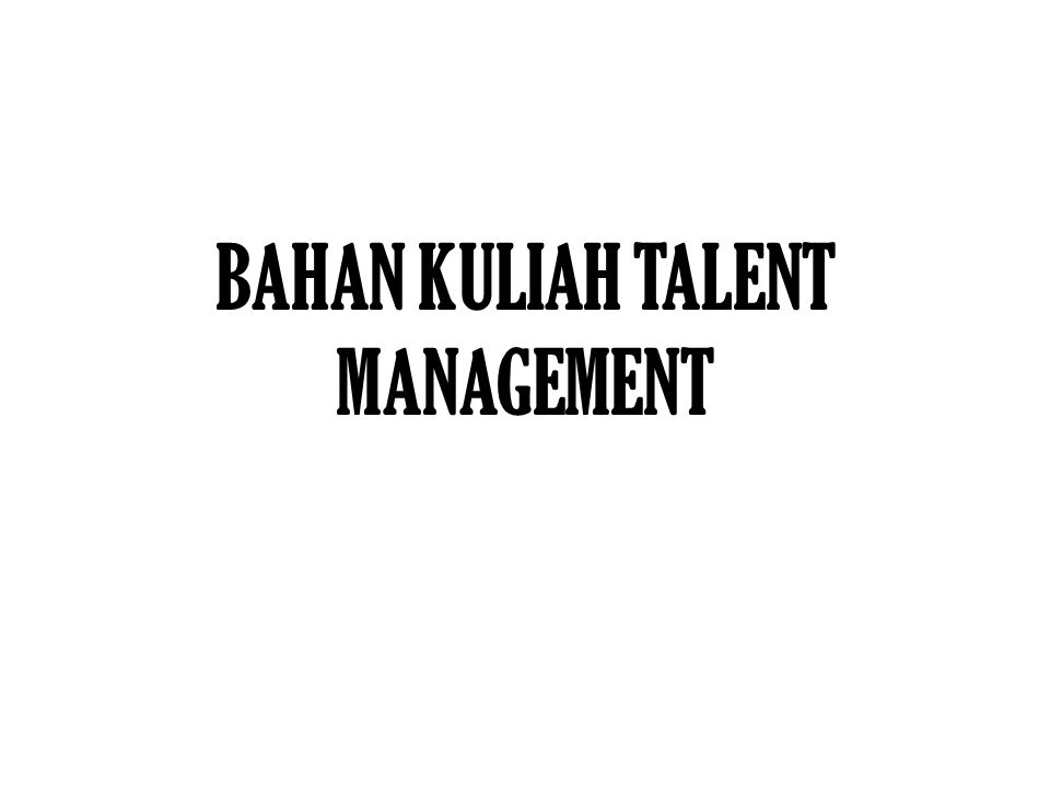 BAHAN KULIAH TALENT MANAGEMENT