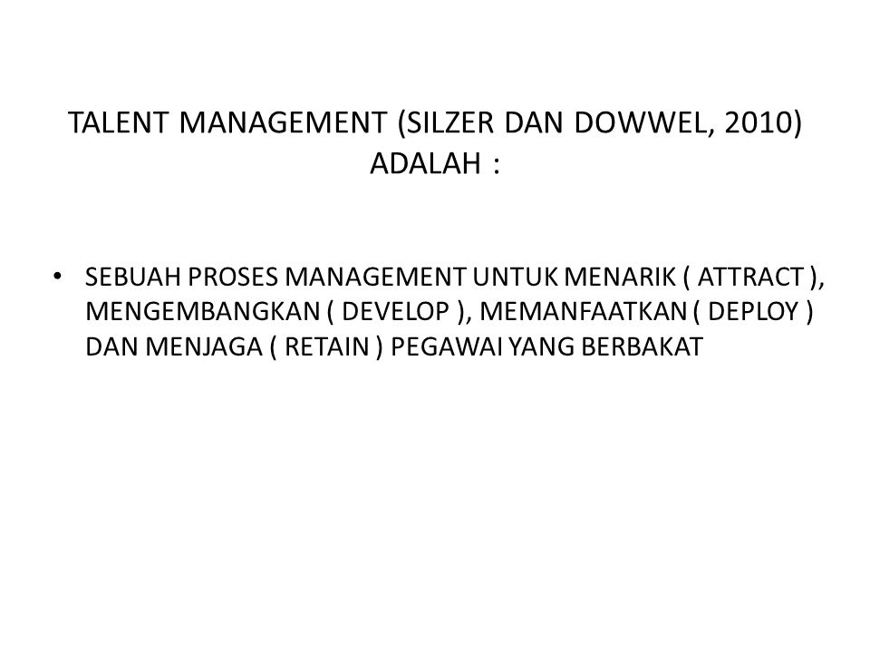 TALENT MANAGEMENT (SILZER DAN DOWWEL, 2010) ADALAH :