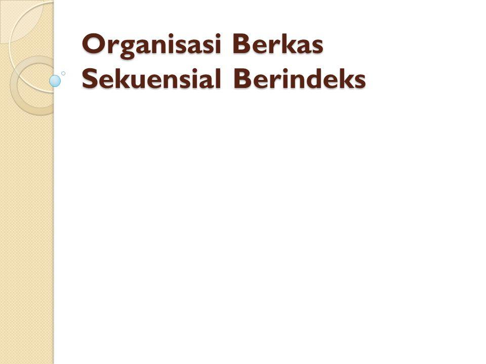 Organisasi Berkas Sekuensial Berindeks