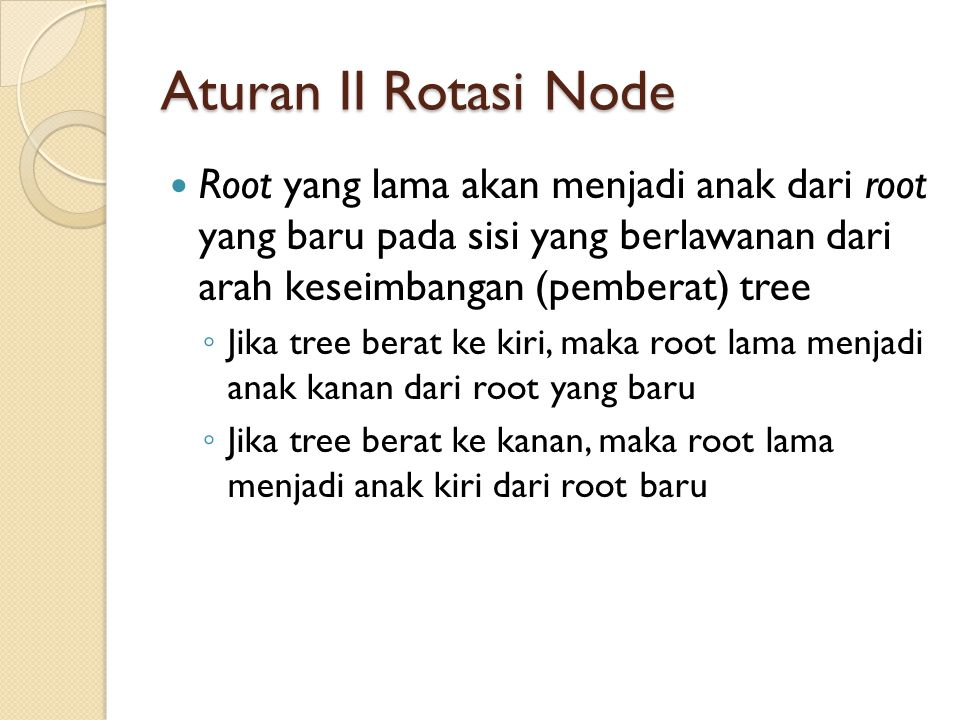 Aturan II Rotasi Node Root yang lama akan menjadi anak dari root yang baru pada sisi yang berlawanan dari arah keseimbangan (pemberat) tree.