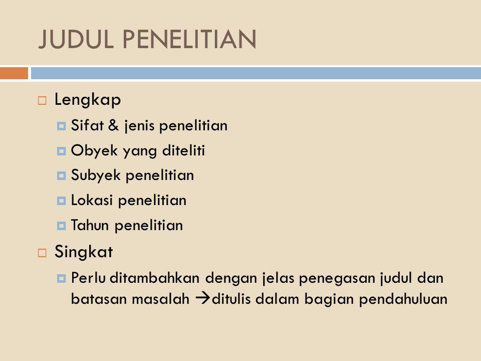 JUDUL PENELITIAN Lengkap Singkat Sifat & jenis penelitian