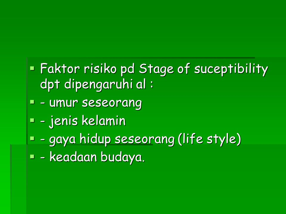 Faktor risiko pd Stage of suceptibility dpt dipengaruhi al :