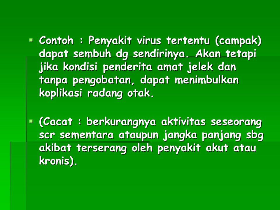 Contoh : Penyakit virus tertentu (campak) dapat sembuh dg sendirinya
