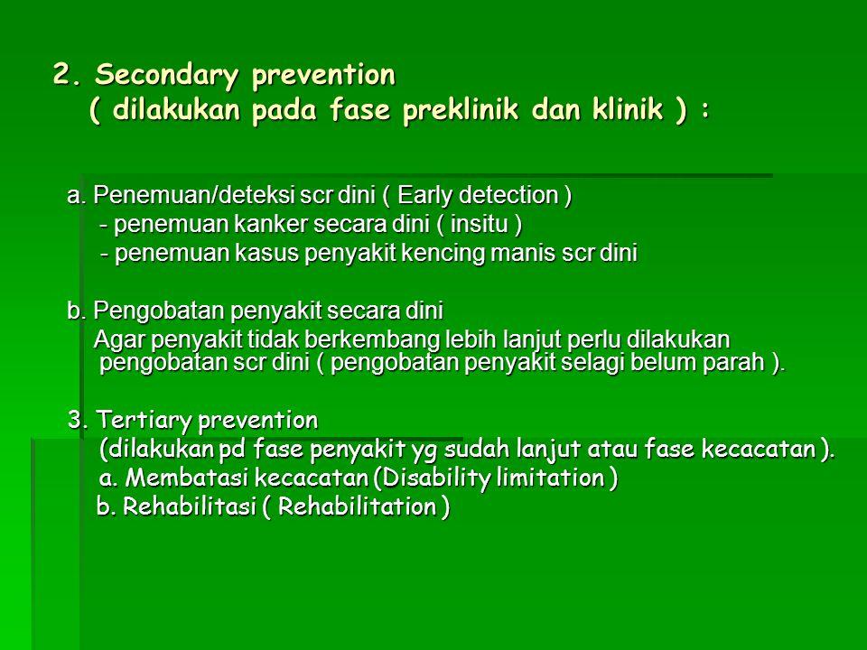 2. Secondary prevention ( dilakukan pada fase preklinik dan klinik ) :