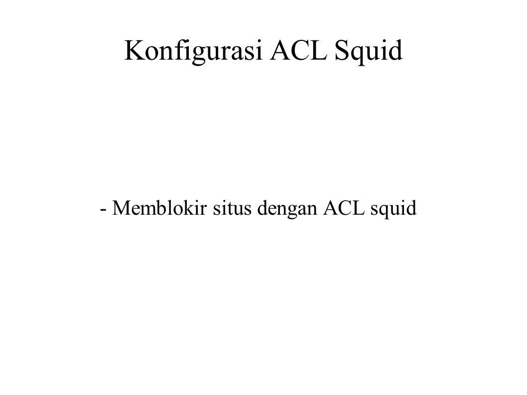 - Memblokir situs dengan ACL squid