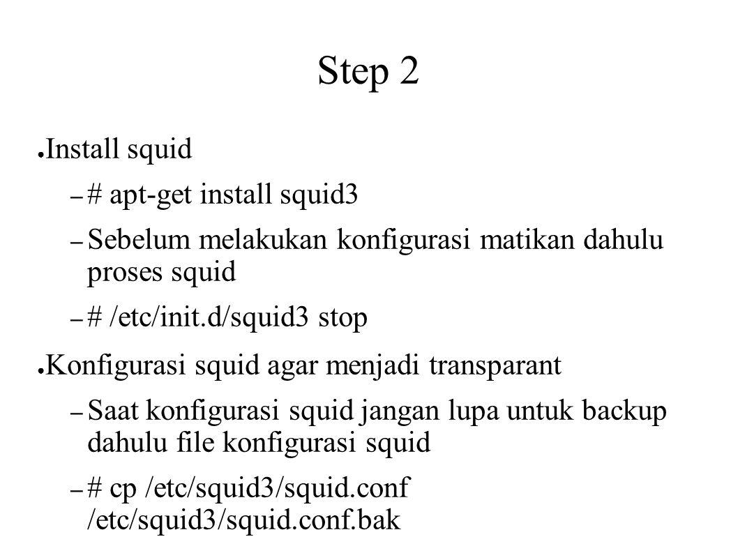 Step 2 Install squid # apt-get install squid3