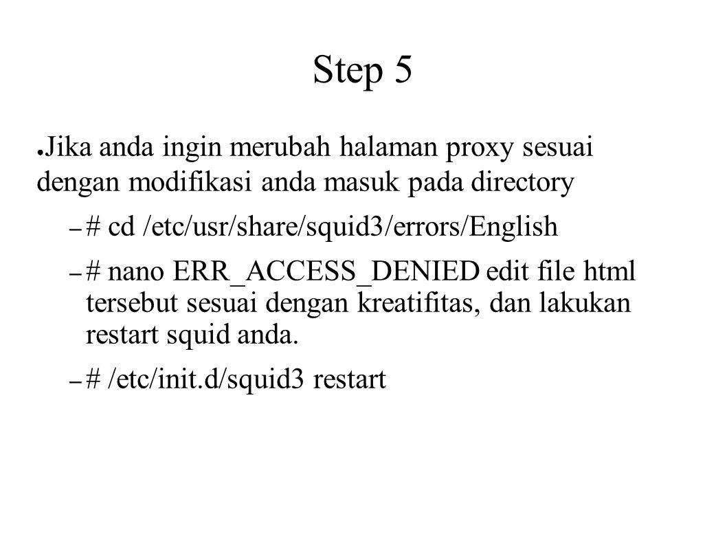Step 5 Jika anda ingin merubah halaman proxy sesuai dengan modifikasi anda masuk pada directory. # cd /etc/usr/share/squid3/errors/English.