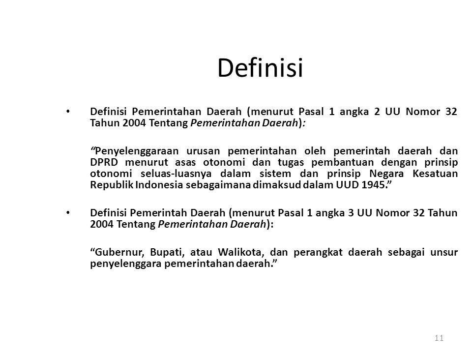 Definisi Definisi Pemerintahan Daerah (menurut Pasal 1 angka 2 UU Nomor 32 Tahun 2004 Tentang Pemerintahan Daerah):