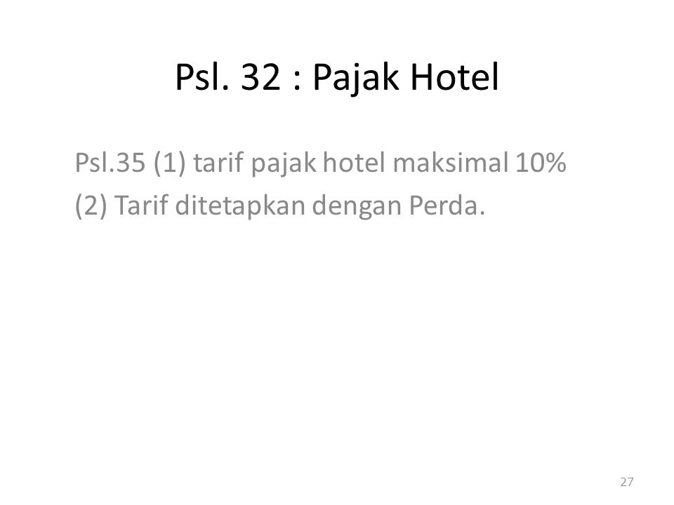 Psl. 32 : Pajak Hotel Psl.35 (1) tarif pajak hotel maksimal 10%