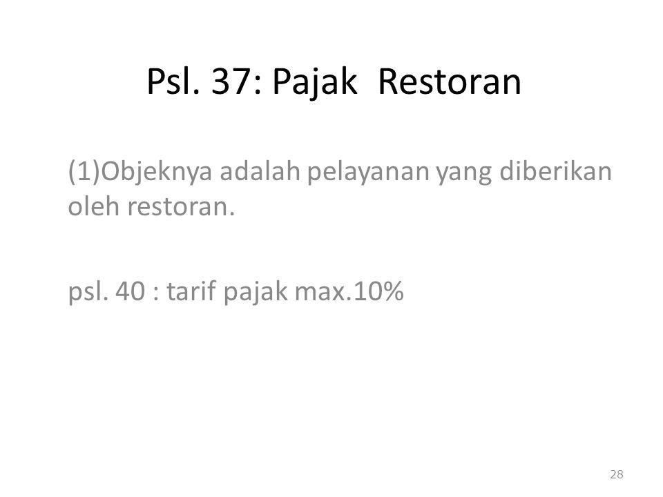 Psl. 37: Pajak Restoran (1)Objeknya adalah pelayanan yang diberikan oleh restoran.