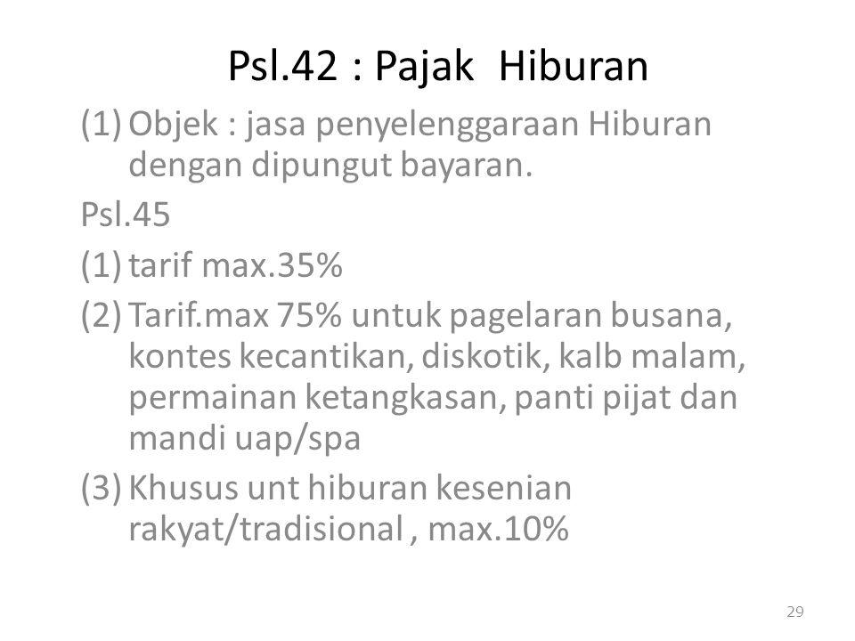 Psl.42 : Pajak Hiburan Objek : jasa penyelenggaraan Hiburan dengan dipungut bayaran. Psl.45. tarif max.35%