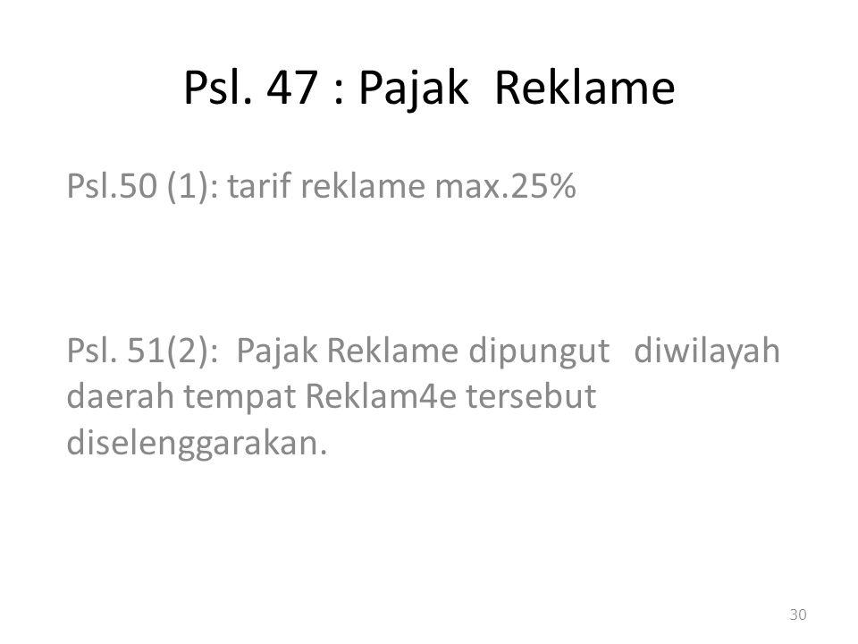 Psl. 47 : Pajak Reklame Psl.50 (1): tarif reklame max.25%