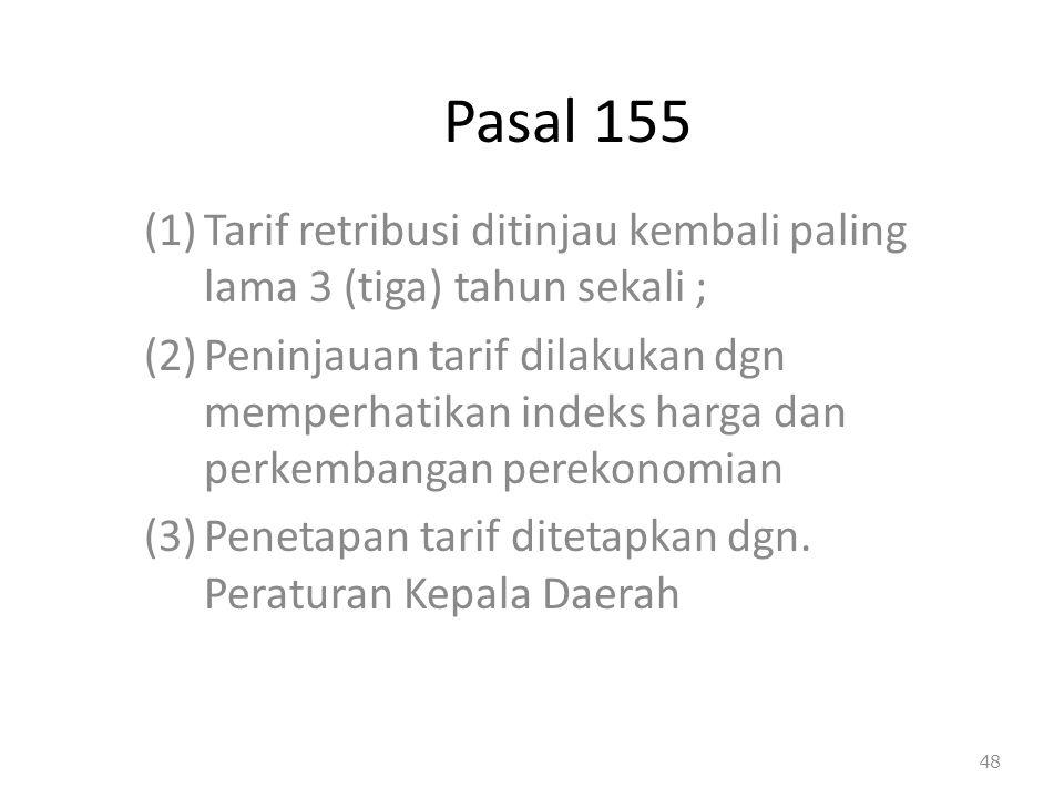 Pasal 155 Tarif retribusi ditinjau kembali paling lama 3 (tiga) tahun sekali ;