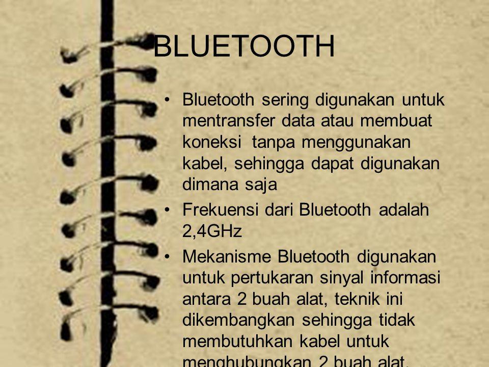 BLUETOOTH Bluetooth sering digunakan untuk mentransfer data atau membuat koneksi tanpa menggunakan kabel, sehingga dapat digunakan dimana saja.