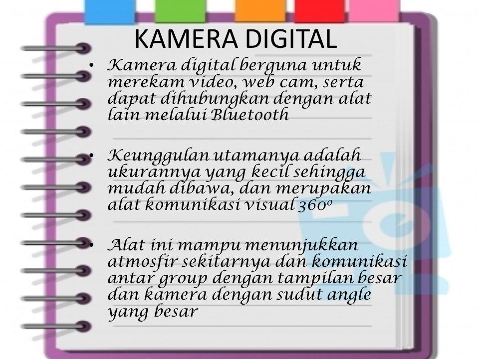 KAMERA DIGITAL Kamera digital berguna untuk merekam video, web cam, serta dapat dihubungkan dengan alat lain melalui Bluetooth.