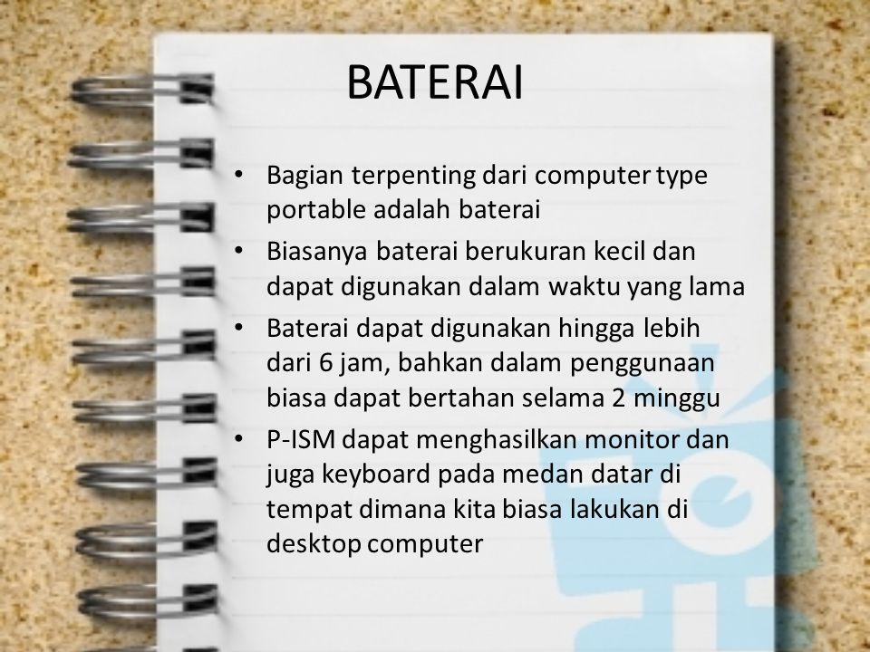 BATERAI Bagian terpenting dari computer type portable adalah baterai