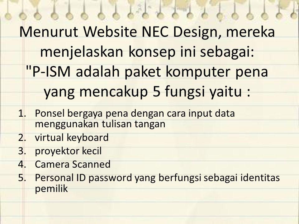 Menurut Website NEC Design, mereka menjelaskan konsep ini sebagai: P-ISM adalah paket komputer pena yang mencakup 5 fungsi yaitu :