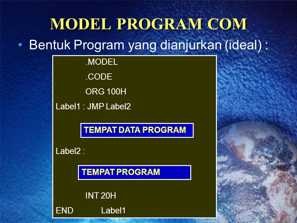 MODEL PROGRAM COM Bentuk Program yang dianjurkan (ideal) : .MODEL