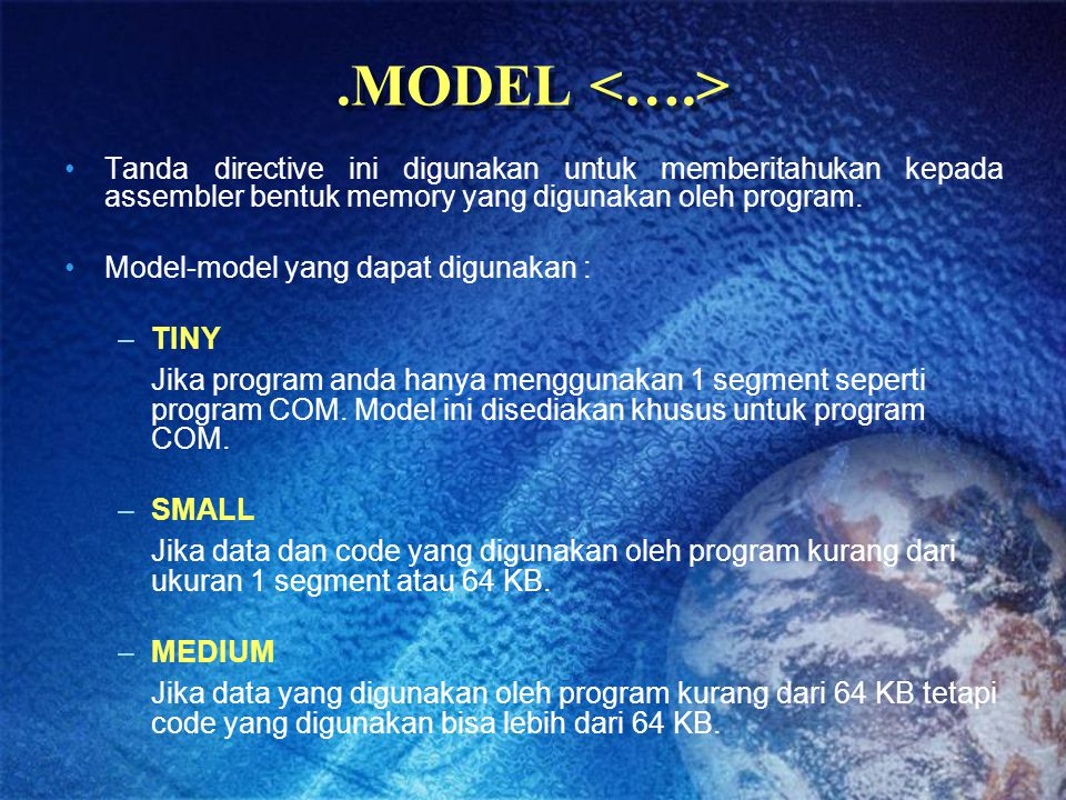 .MODEL <….> Tanda directive ini digunakan untuk memberitahukan kepada assembler bentuk memory yang digunakan oleh program.