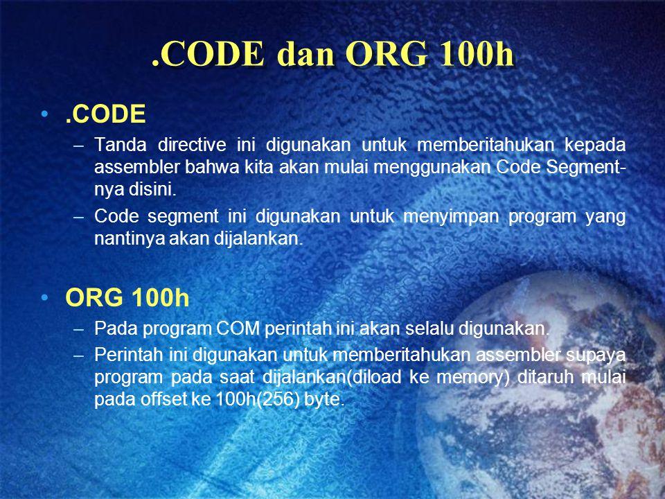 .CODE dan ORG 100h .CODE.