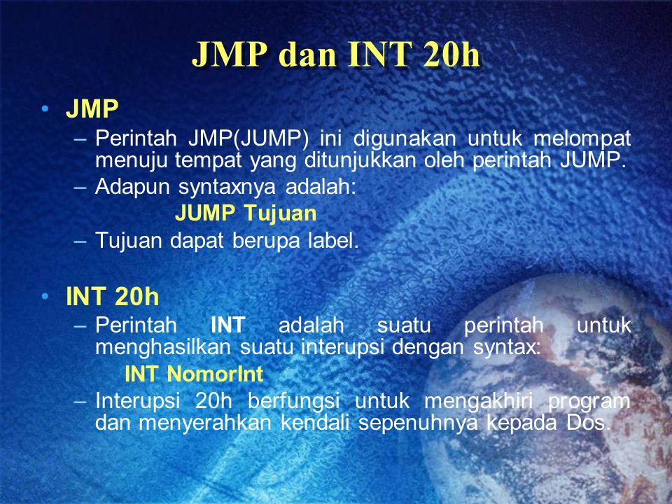 JMP dan INT 20h JMP. Perintah JMP(JUMP) ini digunakan untuk melompat menuju tempat yang ditunjukkan oleh perintah JUMP.