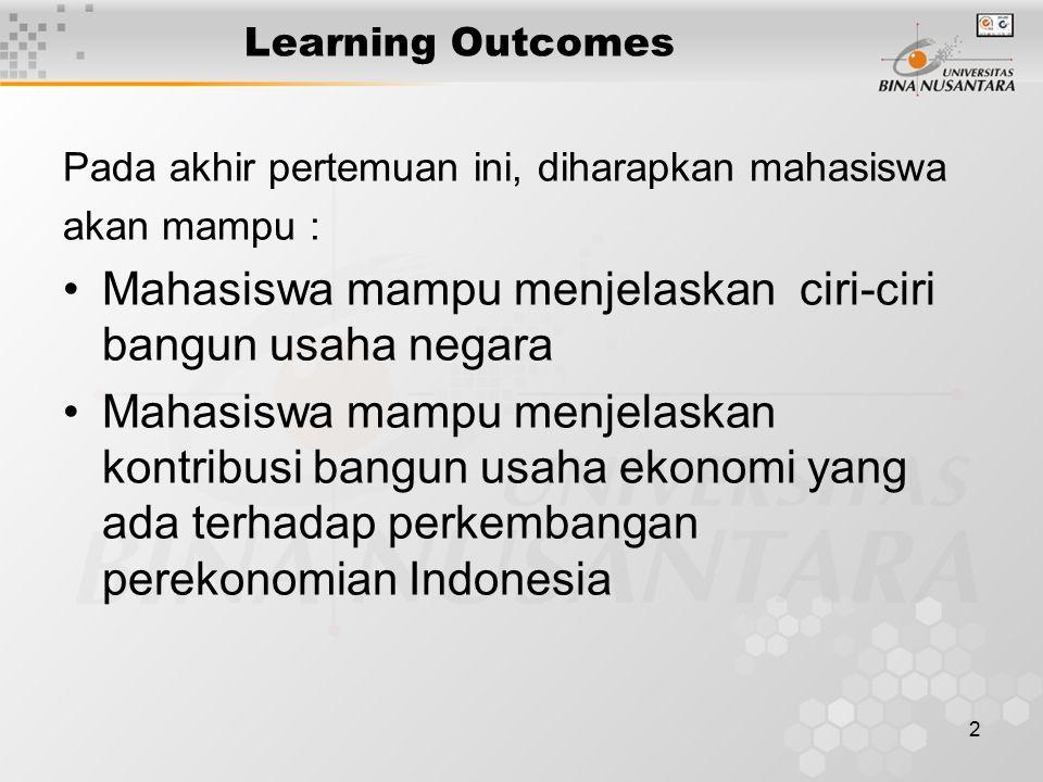 Mahasiswa mampu menjelaskan ciri-ciri bangun usaha negara