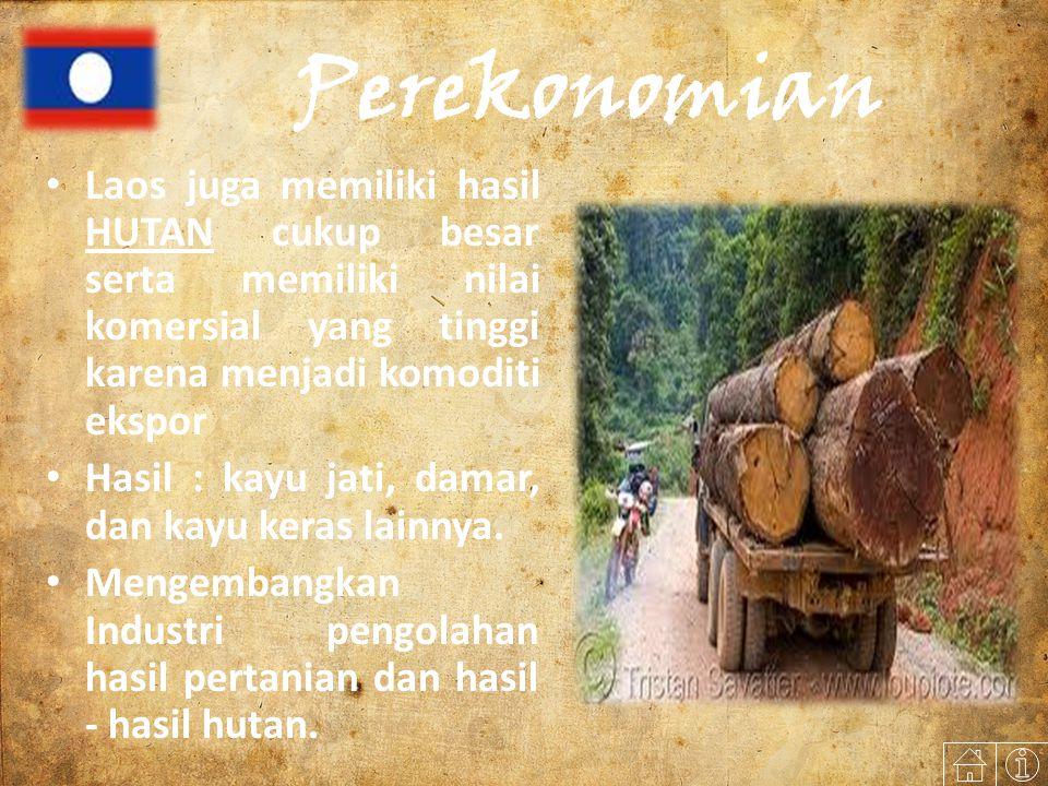Perekonomian Laos juga memiliki hasil HUTAN cukup besar serta memiliki nilai komersial yang tinggi karena menjadi komoditi ekspor.