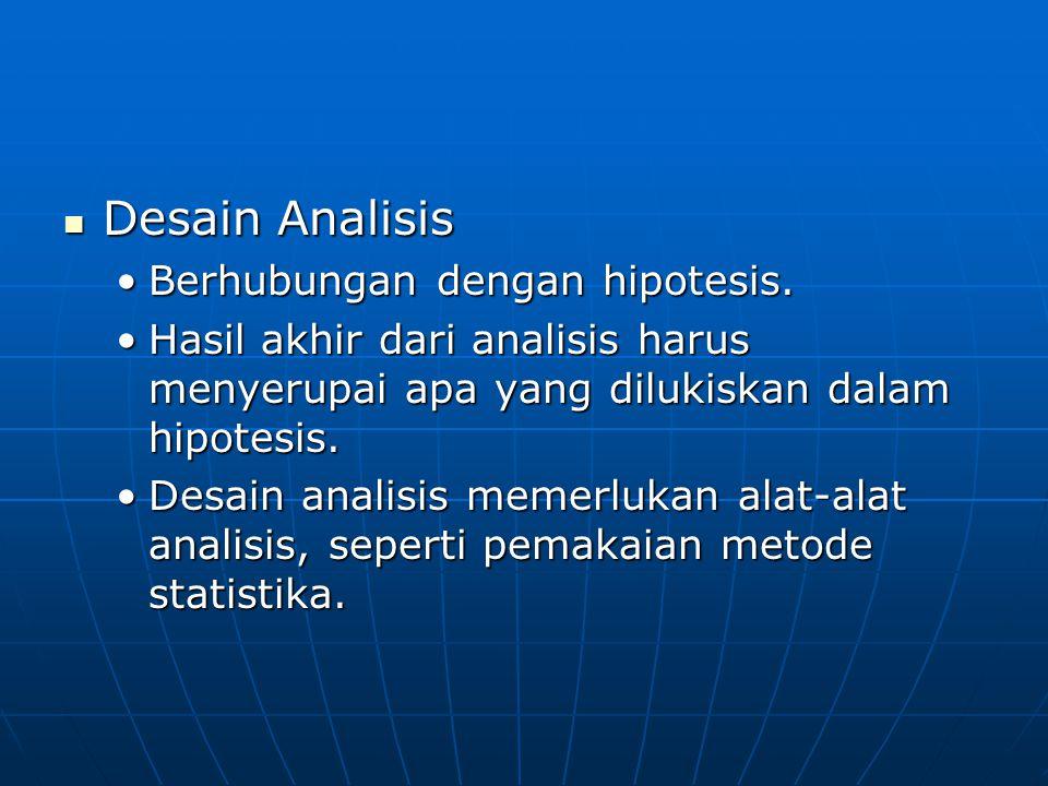 Desain Analisis Berhubungan dengan hipotesis.