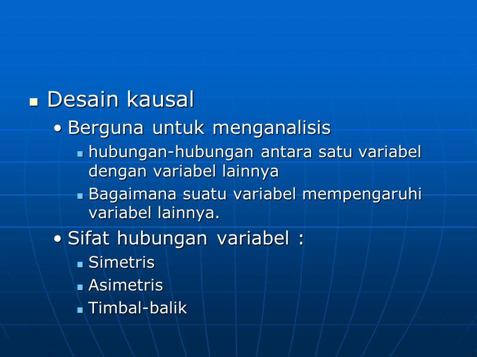 Desain kausal Berguna untuk menganalisis Sifat hubungan variabel :