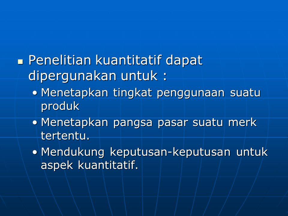 Penelitian kuantitatif dapat dipergunakan untuk :