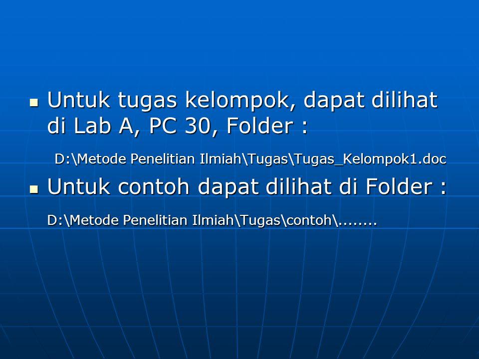 Untuk tugas kelompok, dapat dilihat di Lab A, PC 30, Folder :