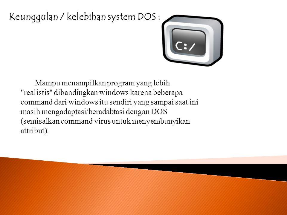 Keunggulan / kelebihan system DOS :