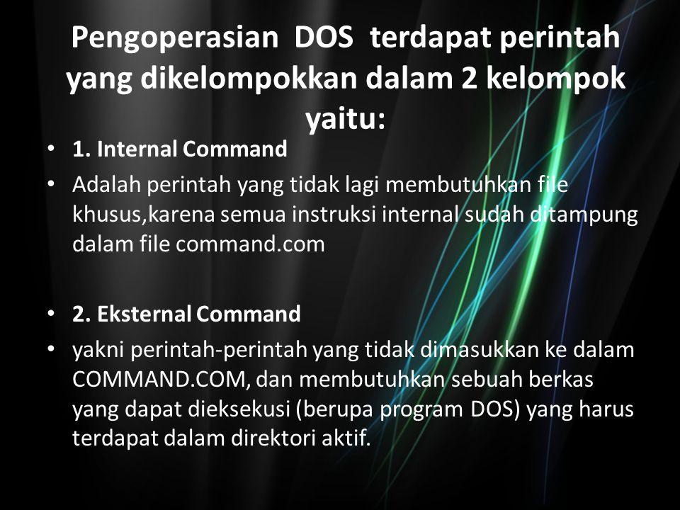 Pengoperasian DOS terdapat perintah yang dikelompokkan dalam 2 kelompok yaitu: