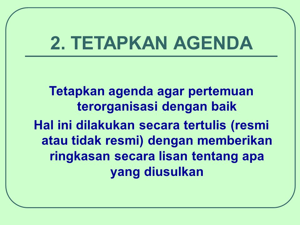 Tetapkan agenda agar pertemuan terorganisasi dengan baik