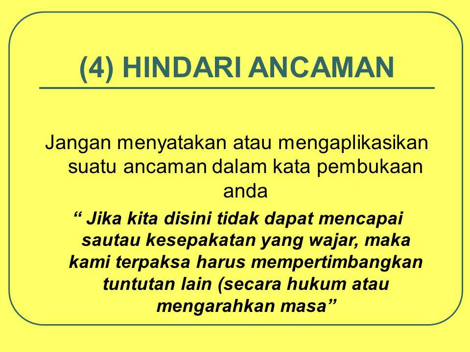 (4) HINDARI ANCAMAN Jangan menyatakan atau mengaplikasikan suatu ancaman dalam kata pembukaan anda.