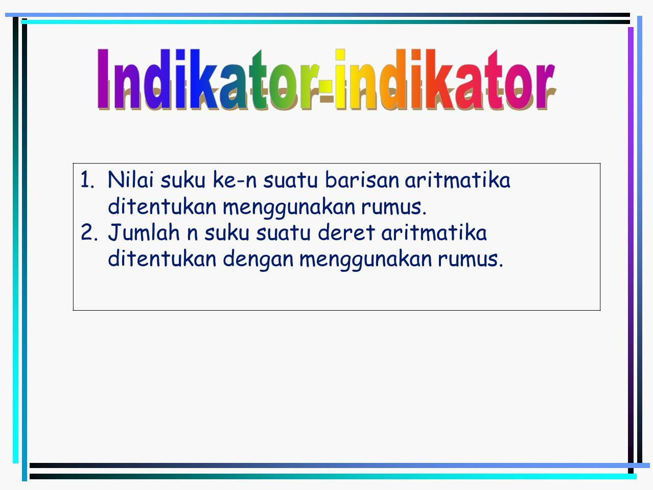 Indikator-indikator Nilai suku ke-n suatu barisan aritmatika ditentukan menggunakan rumus.