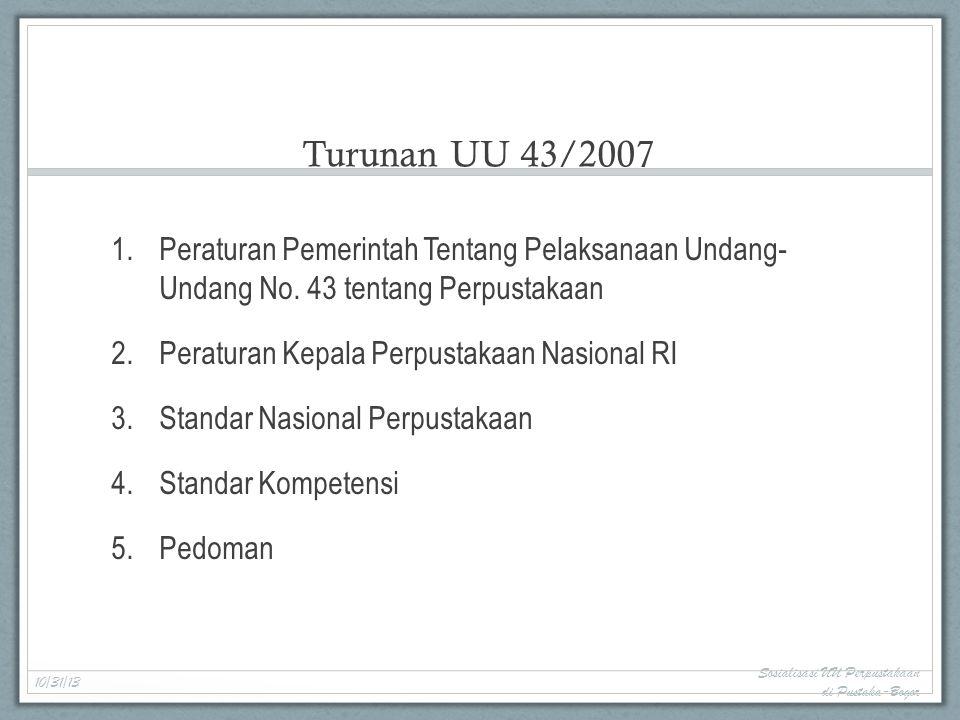 Turunan UU 43/2007 Peraturan Pemerintah Tentang Pelaksanaan Undang- Undang No. 43 tentang Perpustakaan.