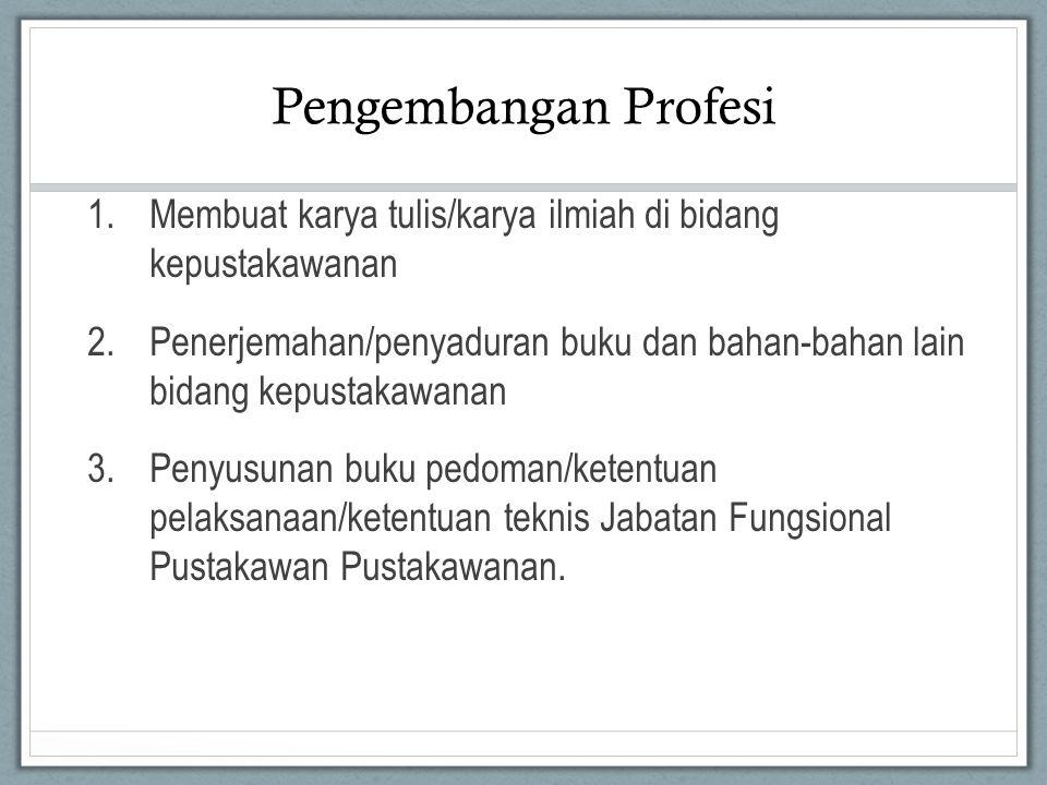 Pengembangan Profesi Membuat karya tulis/karya ilmiah di bidang kepustakawanan.