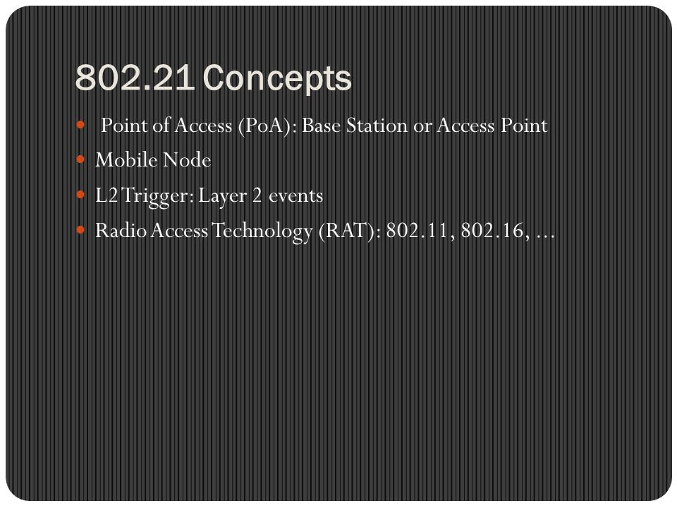 802.21 Concepts Point of Access (PoA): Base Station or Access Point