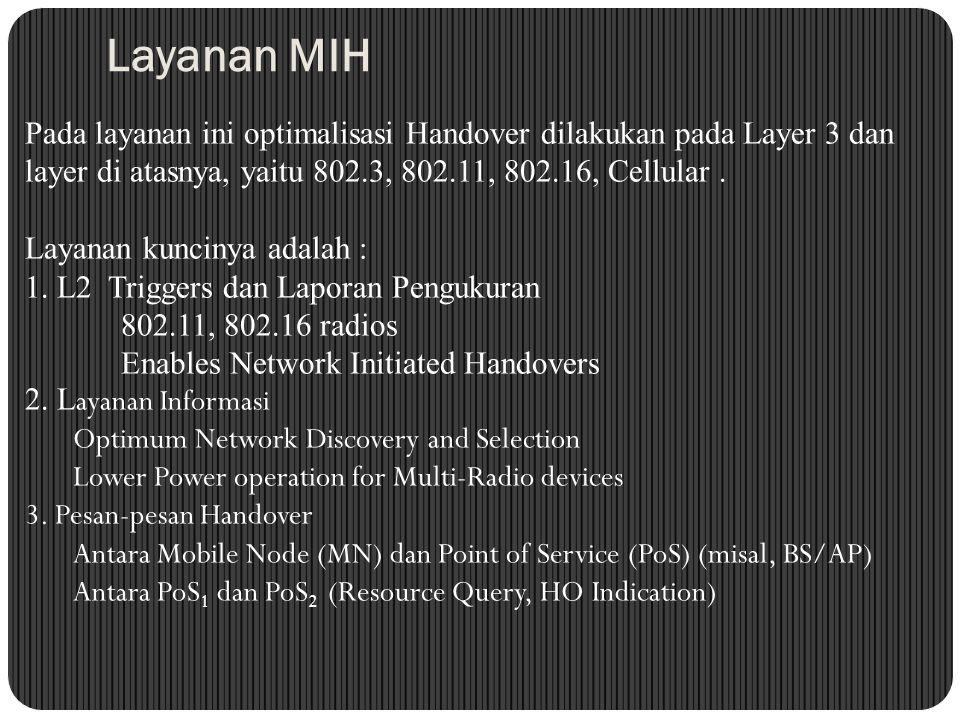 Layanan MIH Pada layanan ini optimalisasi Handover dilakukan pada Layer 3 dan layer di atasnya, yaitu 802.3, 802.11, 802.16, Cellular .