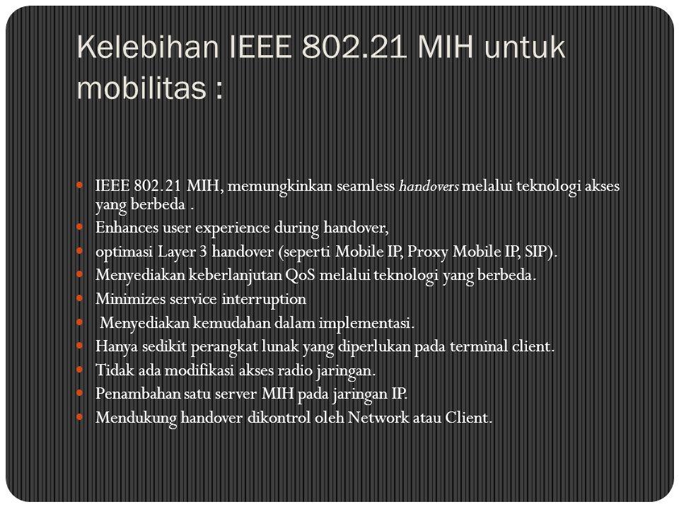 Kelebihan IEEE 802.21 MIH untuk mobilitas :