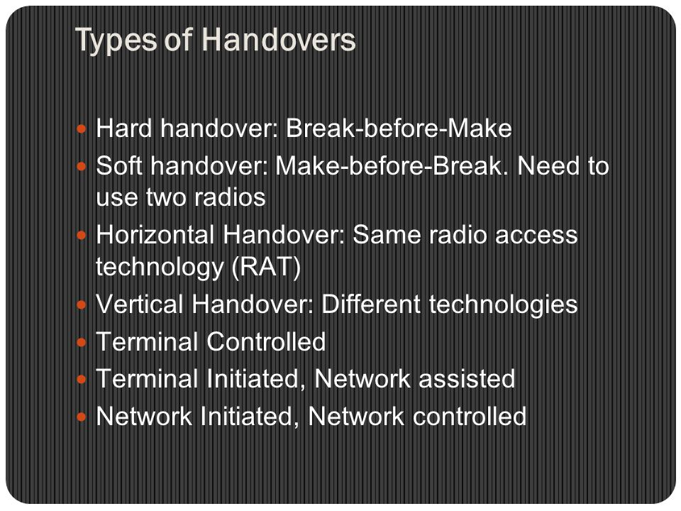 Types of Handovers Hard handover: Break-before-Make
