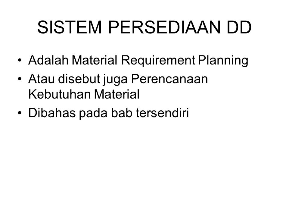 SISTEM PERSEDIAAN DD Adalah Material Requirement Planning