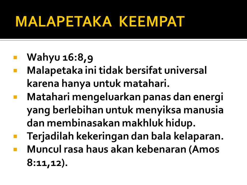 MALAPETAKA KEEMPAT Wahyu 16:8,9