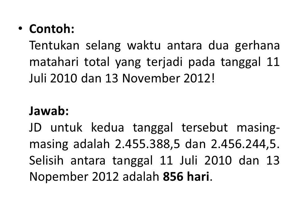 Contoh: Tentukan selang waktu antara dua gerhana matahari total yang terjadi pada tanggal 11 Juli 2010 dan 13 November 2012!