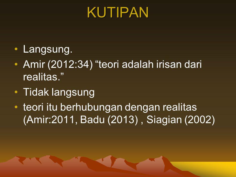 KUTIPAN Langsung. Amir (2012:34) teori adalah irisan dari realitas.